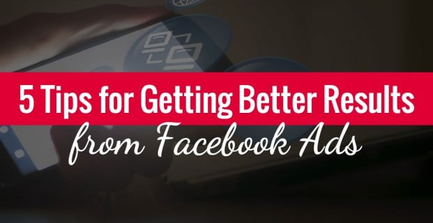 5 Tips for Getting Better Results from Facebook Ads