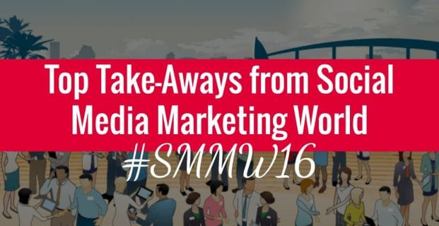 Top Take-Aways From Social Media Marketing World 2016 #SMMW16