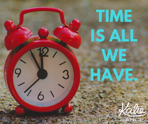 Time is all we have.