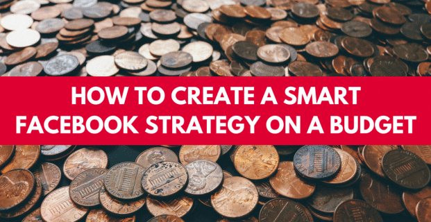 How to a Create a Smart Facebook Strategy on a Budget