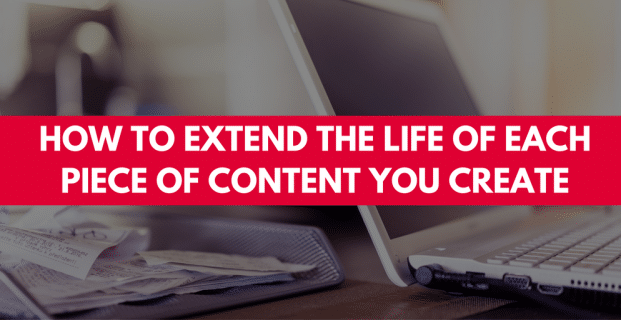 How to Extend the Life of Each Piece of Content You Create