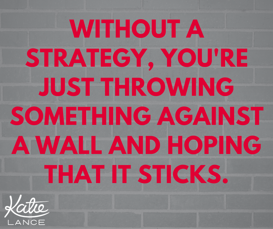 without-a-strategy-youre-just-throwing-something-against-a-wall-and-hoping-that-it-sticks