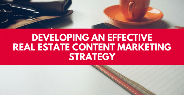 Developing an Effective Real Estate Content Marketing Strategy