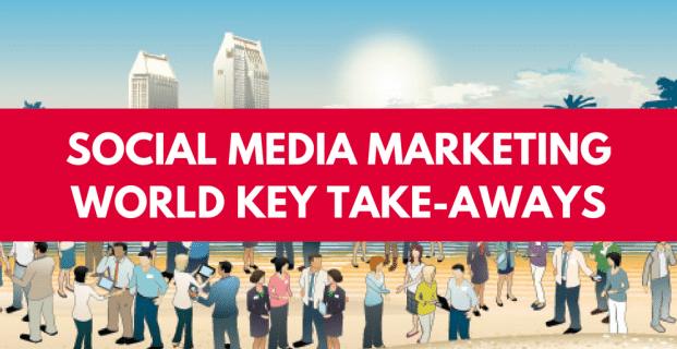 Social Media Marketing World Key Take-Aways #SMMW17
