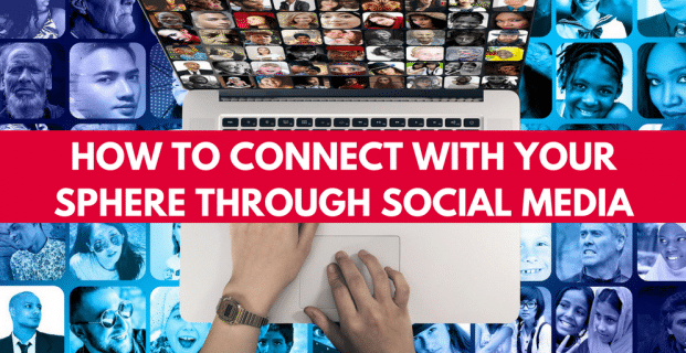 How to Connect with Your Sphere Through Social Media