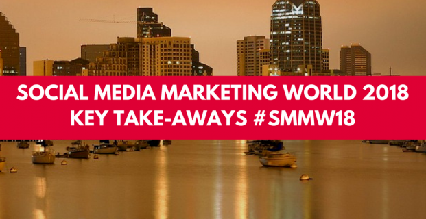 Social Media Marketing World 2018 Key Take-Aways #SMMW18