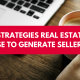 Three Strategies Real Estate Pros Can Use to Generate Seller Leads