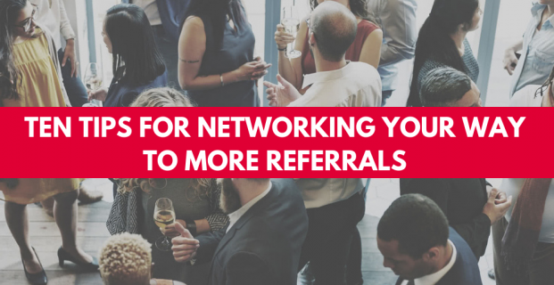 Ten Tips for Networking Your Way to More Referrals